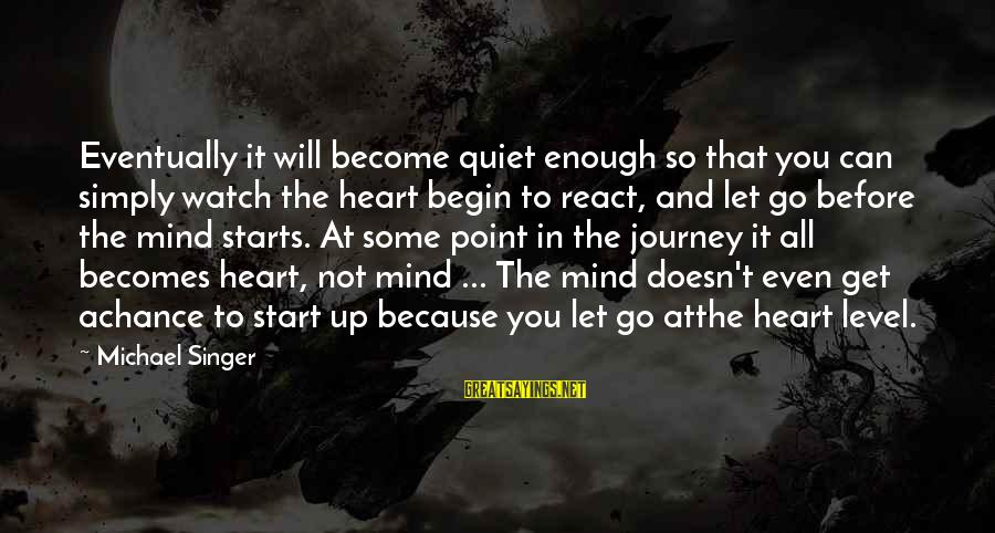 Gearbox Sayings By Michael Singer: Eventually it will become quiet enough so that you can simply watch the heart begin