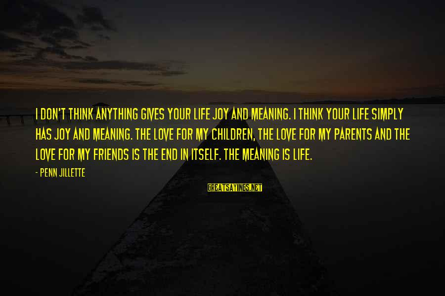 Gearbox Sayings By Penn Jillette: I don't think anything gives your life joy and meaning. I think your life simply