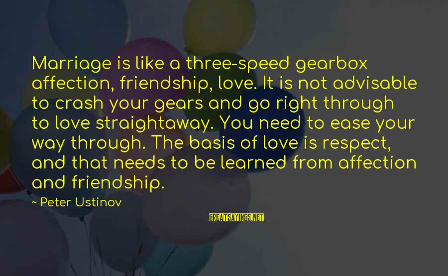 Gearbox Sayings By Peter Ustinov: Marriage is like a three-speed gearbox affection, friendship, love. It is not advisable to crash