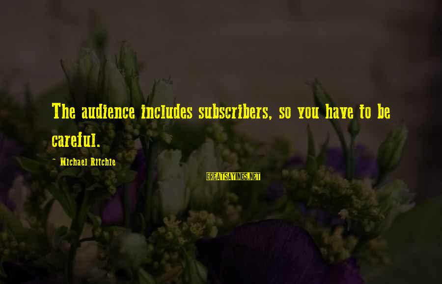 Geeks In Love Sayings By Michael Ritchie: The audience includes subscribers, so you have to be careful.