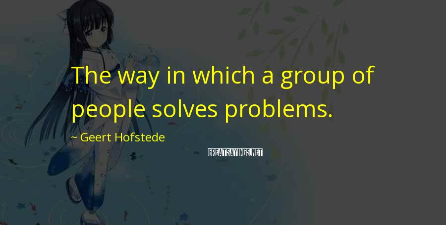Geert Hofstede Sayings: The way in which a group of people solves problems.