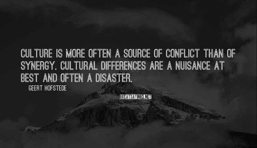 Geert Hofstede Sayings: Culture is more often a source of conflict than of synergy. Cultural differences are a
