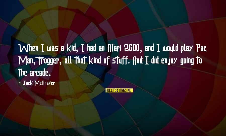 Gemma Sisia Sayings By Jack McBrayer: When I was a kid, I had an Atari 2600, and I would play Pac