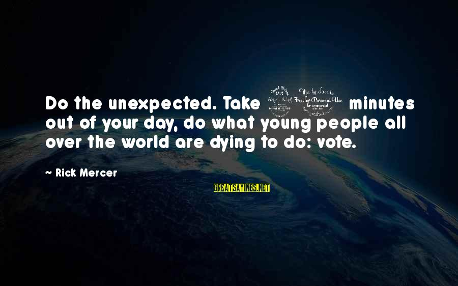 Gemma Sisia Sayings By Rick Mercer: Do the unexpected. Take 20 minutes out of your day, do what young people all