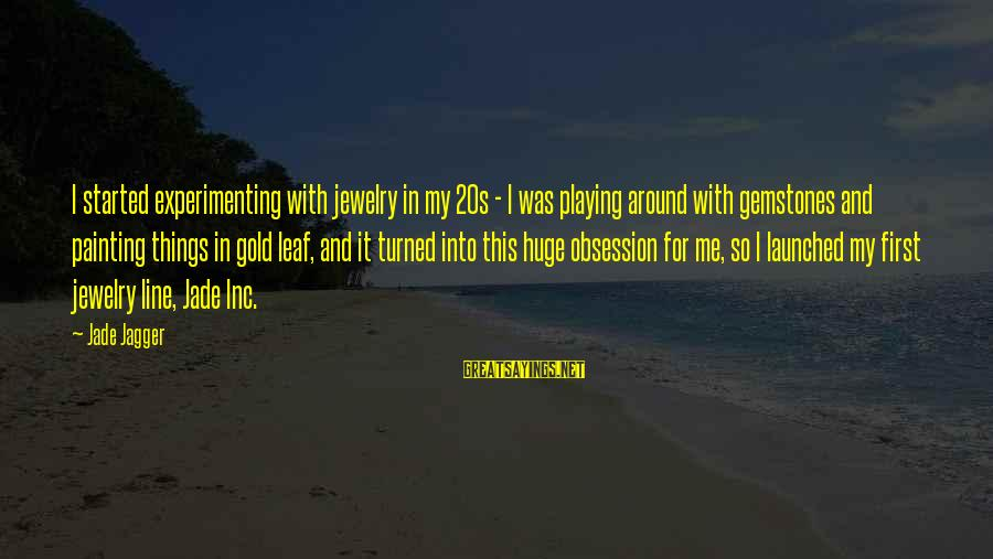 Gemstones Sayings By Jade Jagger: I started experimenting with jewelry in my 20s - I was playing around with gemstones