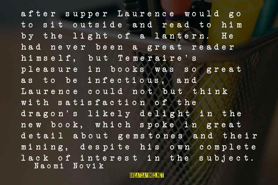 Gemstones Sayings By Naomi Novik: after supper Laurence would go to sit outside and read to him by the light