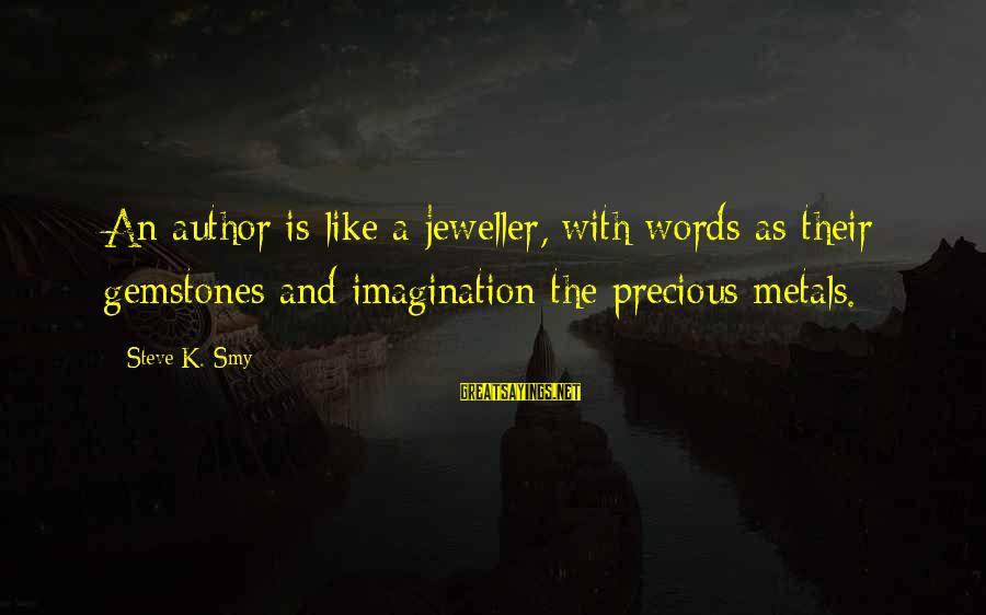 Gemstones Sayings By Steve K. Smy: An author is like a jeweller, with words as their gemstones and imagination the precious