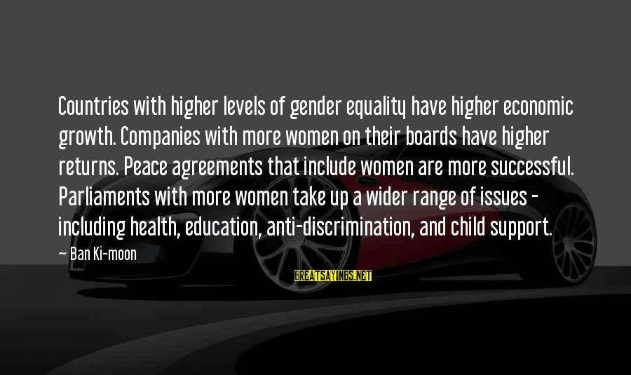 Gender Equality In Education Sayings By Ban Ki-moon: Countries with higher levels of gender equality have higher economic growth. Companies with more women