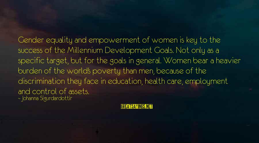 Gender Equality In Education Sayings By Johanna Sigurdardottir: Gender equality and empowerment of women is key to the success of the Millennium Development