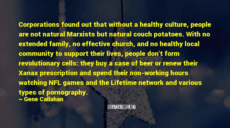 Gene Callahan Sayings: Corporations found out that without a healthy culture, people are not natural Marxists but natural