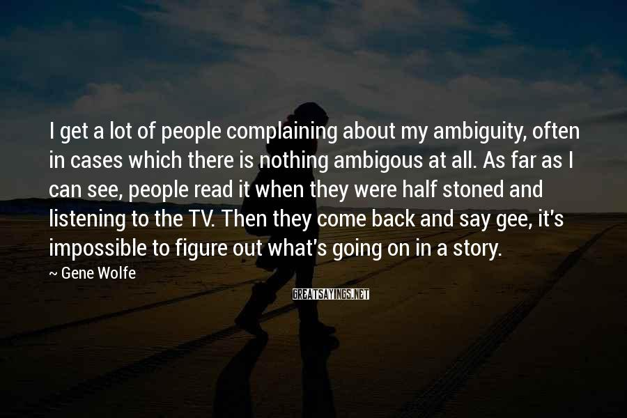 Gene Wolfe Sayings: I get a lot of people complaining about my ambiguity, often in cases which there