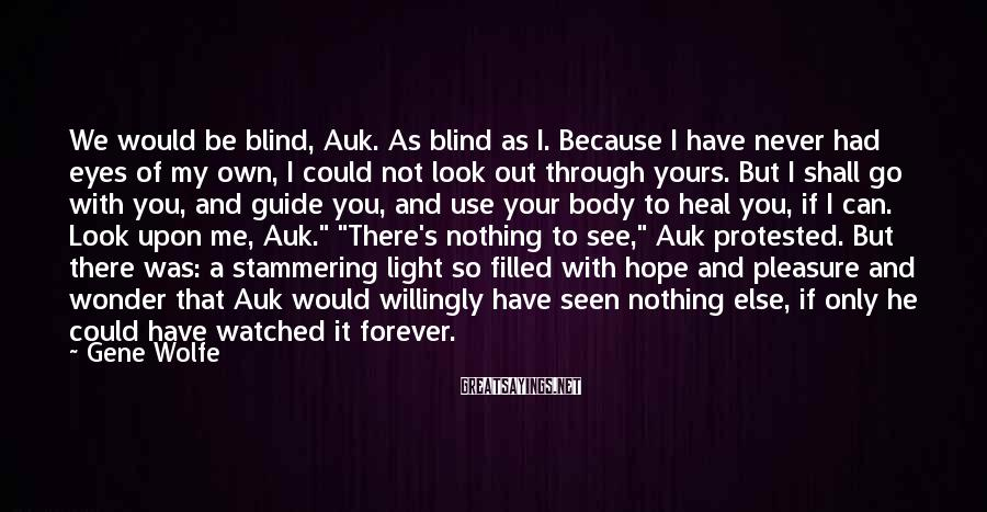 Gene Wolfe Sayings: We would be blind, Auk. As blind as I. Because I have never had eyes