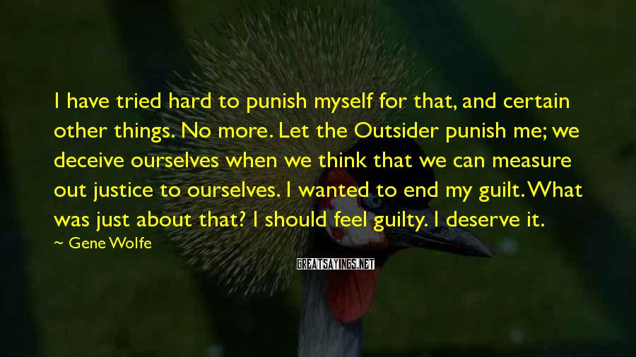 Gene Wolfe Sayings: I have tried hard to punish myself for that, and certain other things. No more.
