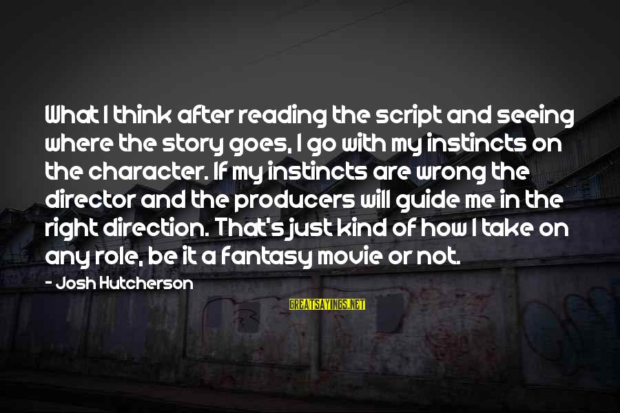 General Anders Sayings By Josh Hutcherson: What I think after reading the script and seeing where the story goes, I go