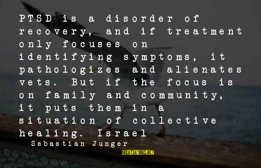 General Anders Sayings By Sebastian Junger: PTSD is a disorder of recovery, and if treatment only focuses on identifying symptoms, it