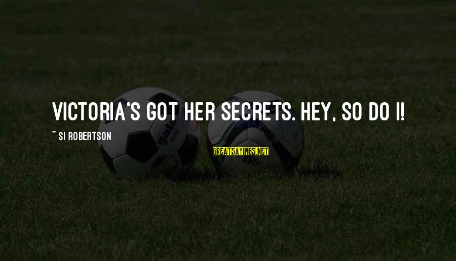 General Anders Sayings By Si Robertson: Victoria's got her secrets. Hey, so do I!