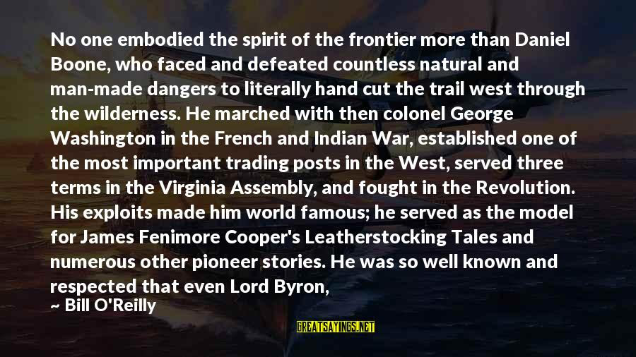 General French Sayings By Bill O'Reilly: No one embodied the spirit of the frontier more than Daniel Boone, who faced and