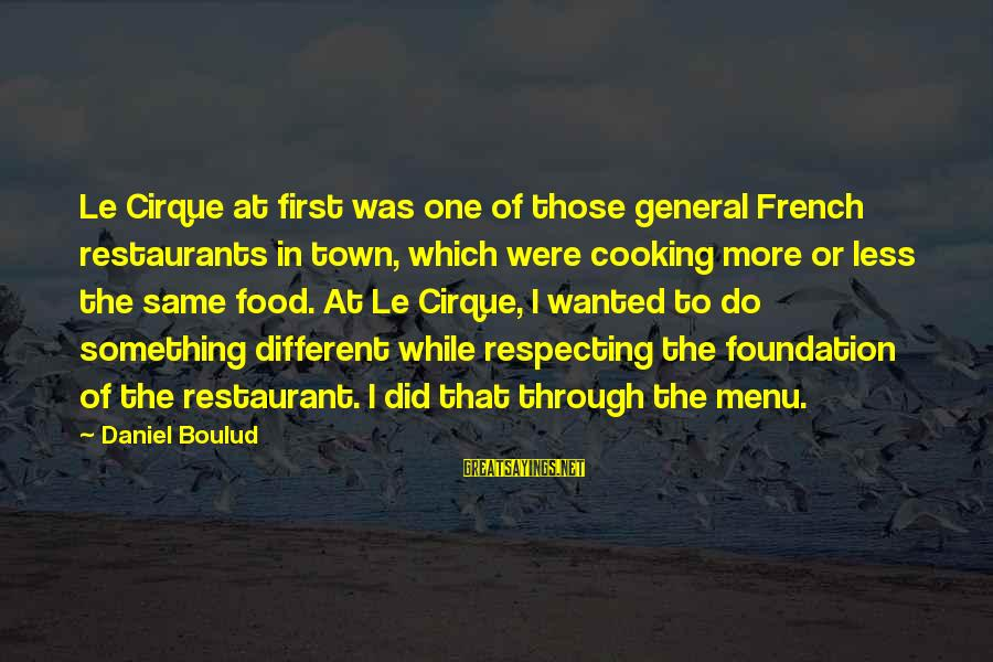 General French Sayings By Daniel Boulud: Le Cirque at first was one of those general French restaurants in town, which were