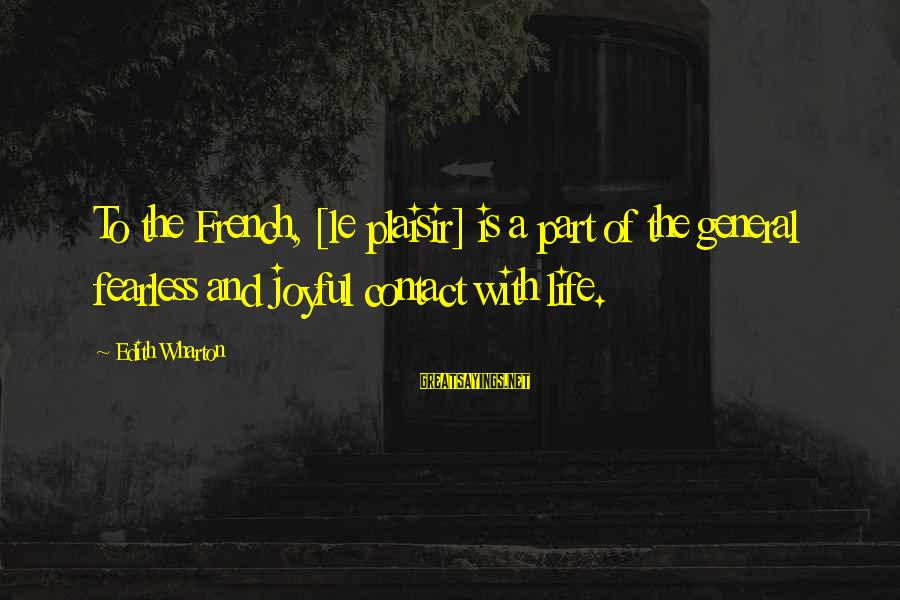 General French Sayings By Edith Wharton: To the French, [le plaisir] is a part of the general fearless and joyful contact