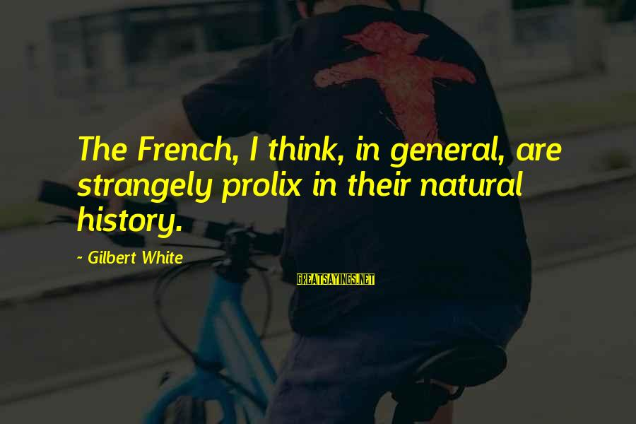 General French Sayings By Gilbert White: The French, I think, in general, are strangely prolix in their natural history.
