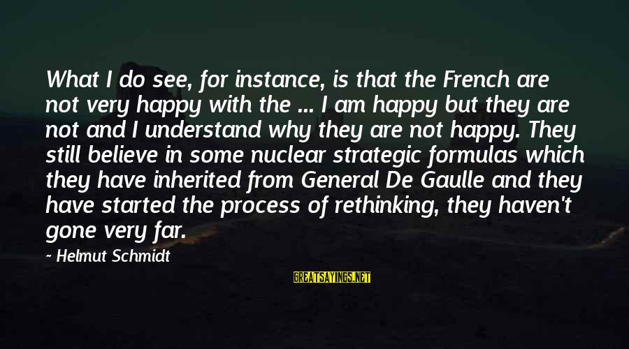 General French Sayings By Helmut Schmidt: What I do see, for instance, is that the French are not very happy with