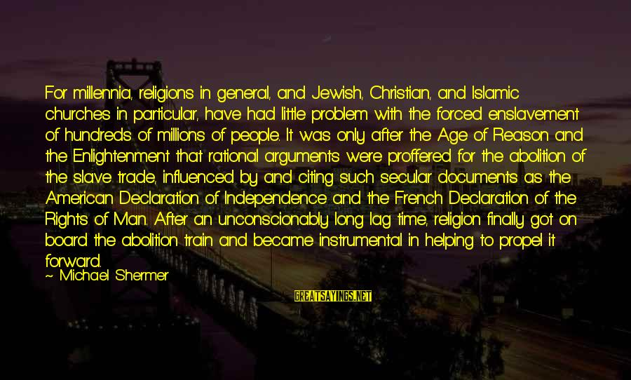 General French Sayings By Michael Shermer: For millennia, religions in general, and Jewish, Christian, and Islamic churches in particular, have had