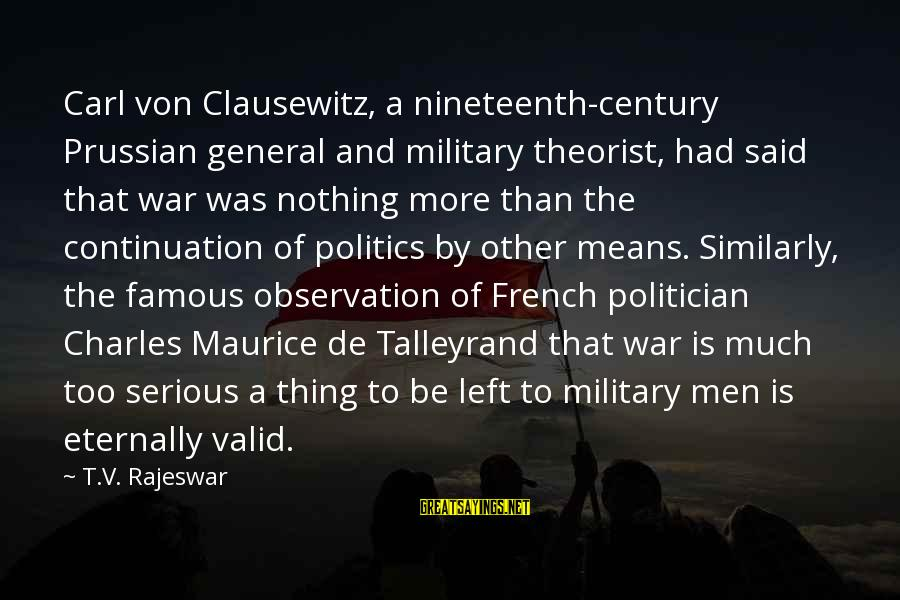 General French Sayings By T.V. Rajeswar: Carl von Clausewitz, a nineteenth-century Prussian general and military theorist, had said that war was