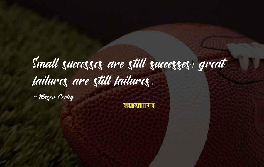 Genetic Counseling Sayings By Mason Cooley: Small successes are still successes; great failures are still failures.