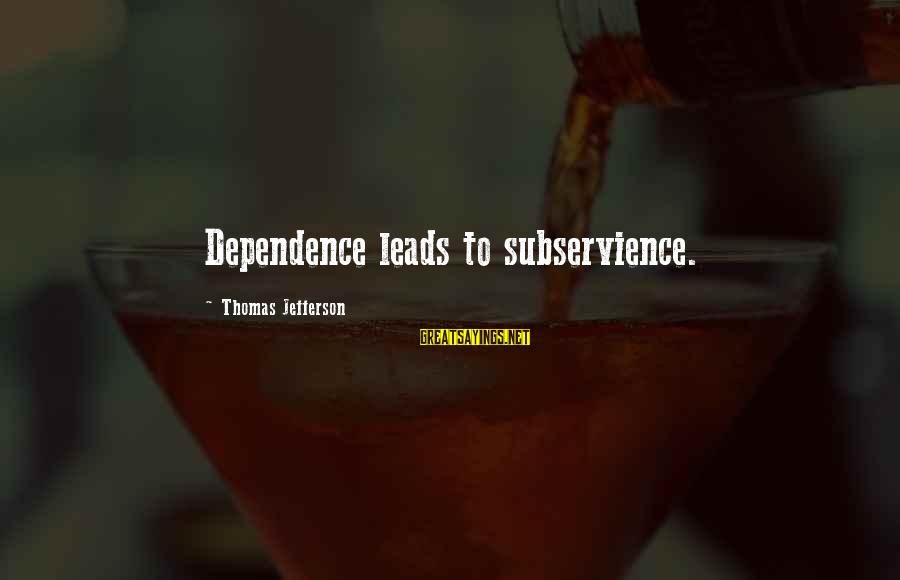 Genis Sage Sayings By Thomas Jefferson: Dependence leads to subservience.