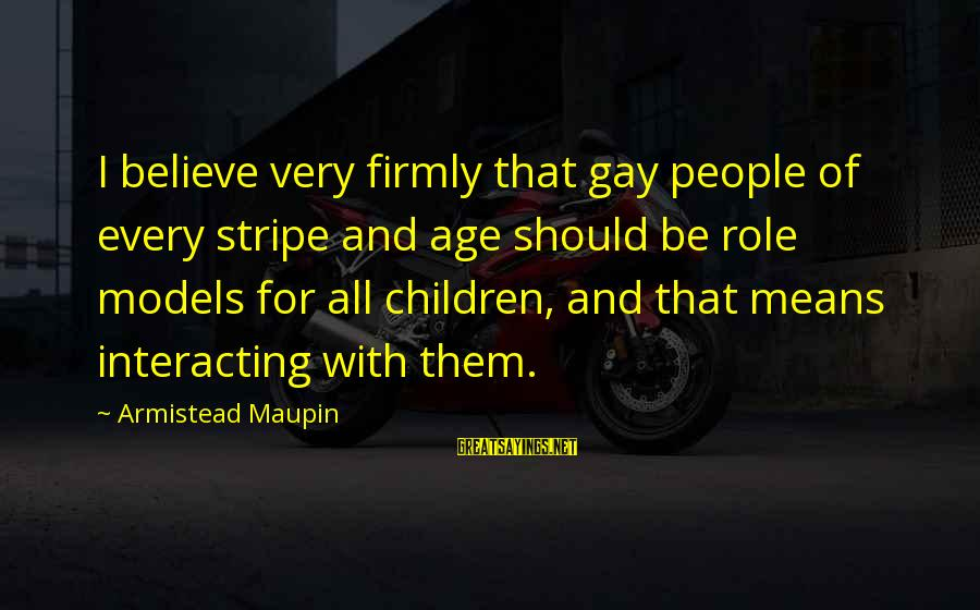 Genitives Sayings By Armistead Maupin: I believe very firmly that gay people of every stripe and age should be role