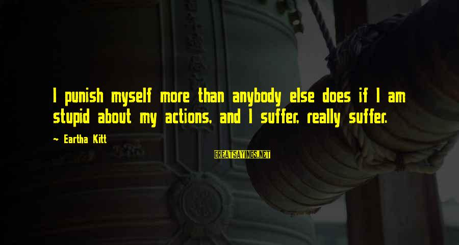 Genitives Sayings By Eartha Kitt: I punish myself more than anybody else does if I am stupid about my actions,