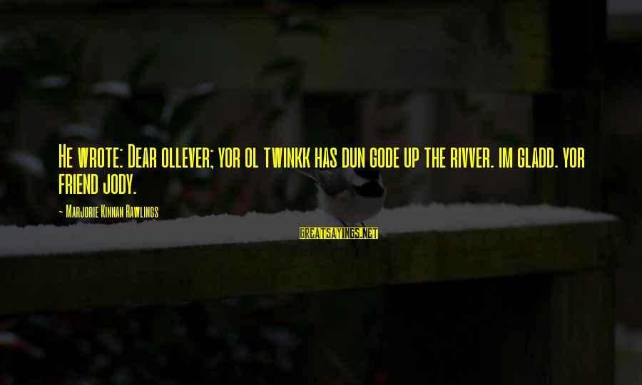 Genitives Sayings By Marjorie Kinnan Rawlings: He wrote: Dear ollever; yor ol twinkk has dun gode up the rivver. im gladd.