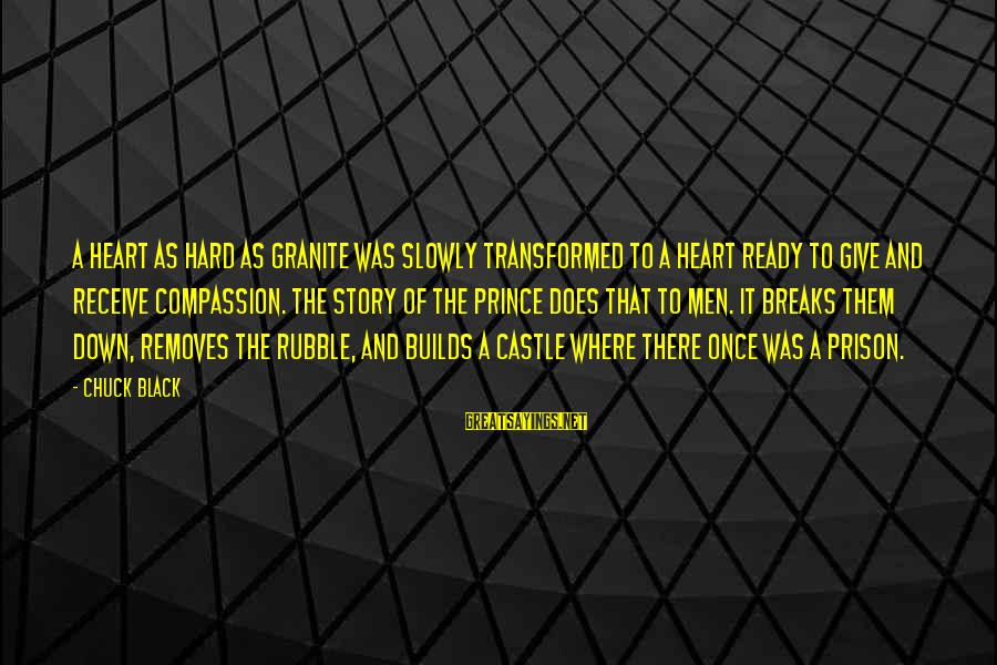 Genius Football Sayings By Chuck Black: A heart as hard as granite was slowly transformed to a heart ready to give
