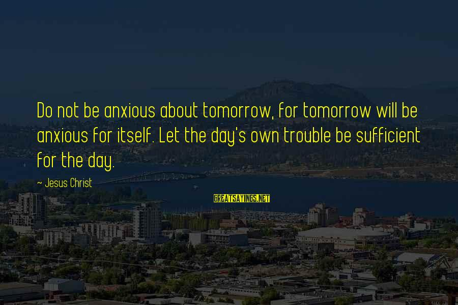Genius Football Sayings By Jesus Christ: Do not be anxious about tomorrow, for tomorrow will be anxious for itself. Let the
