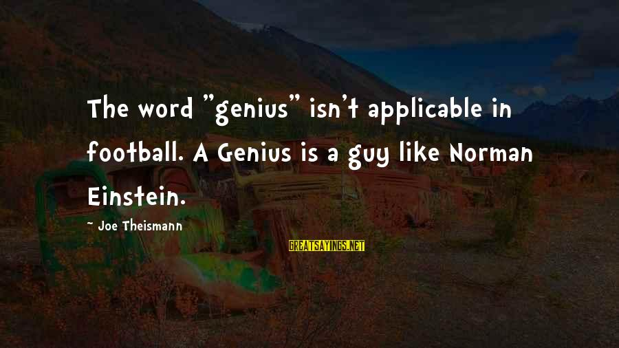 "Genius Football Sayings By Joe Theismann: The word ""genius"" isn't applicable in football. A Genius is a guy like Norman Einstein."