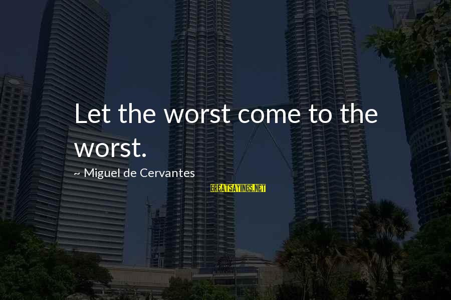 Genius Football Sayings By Miguel De Cervantes: Let the worst come to the worst.