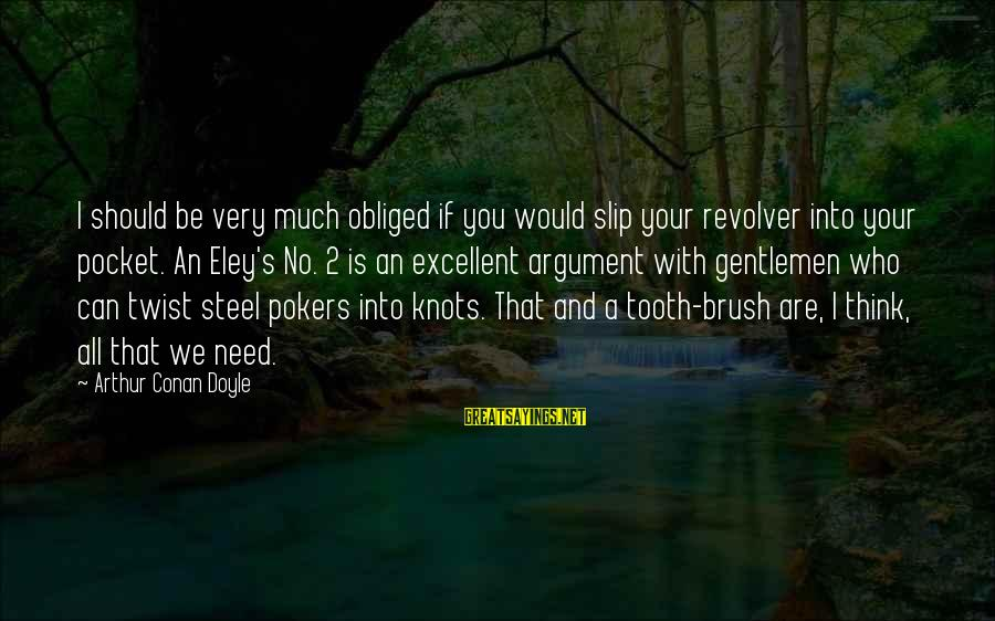 Gentlemen's Sayings By Arthur Conan Doyle: I should be very much obliged if you would slip your revolver into your pocket.