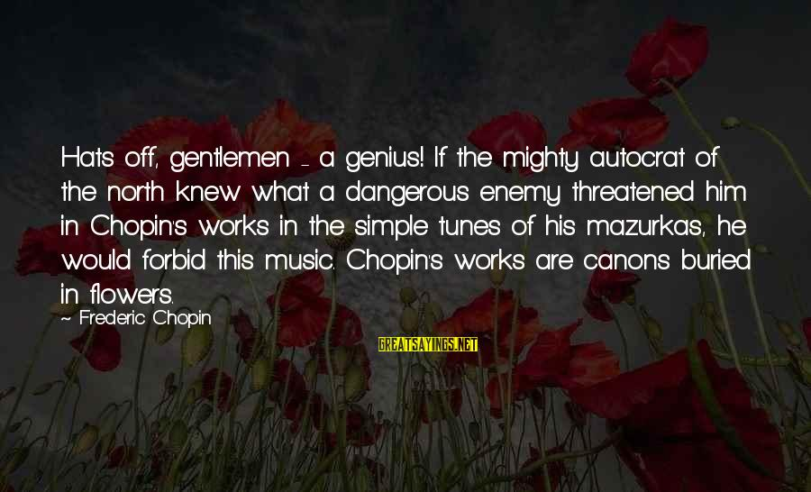 Gentlemen's Sayings By Frederic Chopin: Hats off, gentlemen - a genius! If the mighty autocrat of the north knew what