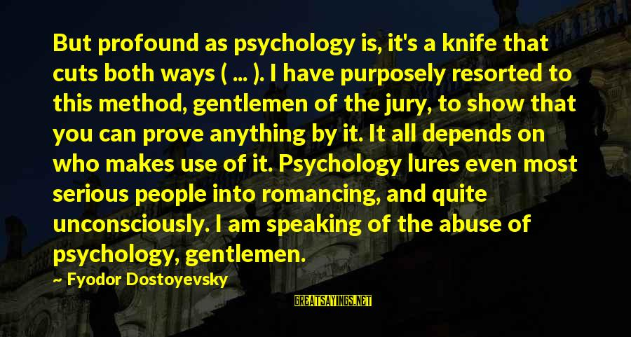 Gentlemen's Sayings By Fyodor Dostoyevsky: But profound as psychology is, it's a knife that cuts both ways ( ... ).