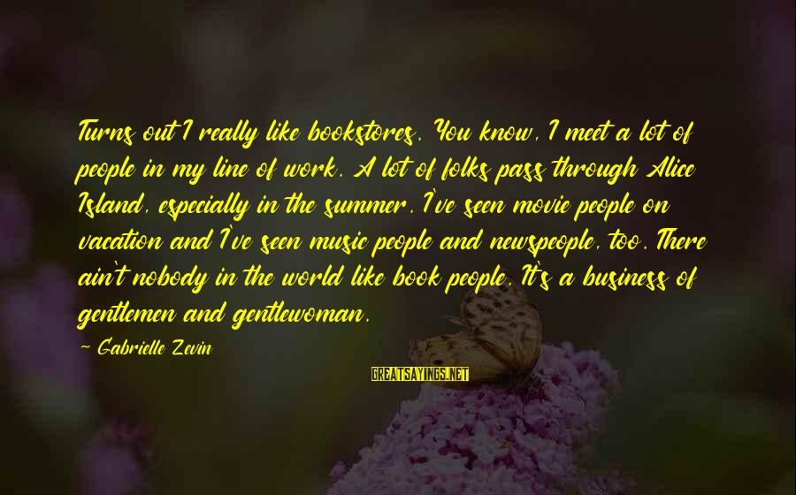 Gentlemen's Sayings By Gabrielle Zevin: Turns out I really like bookstores. You know, I meet a lot of people in