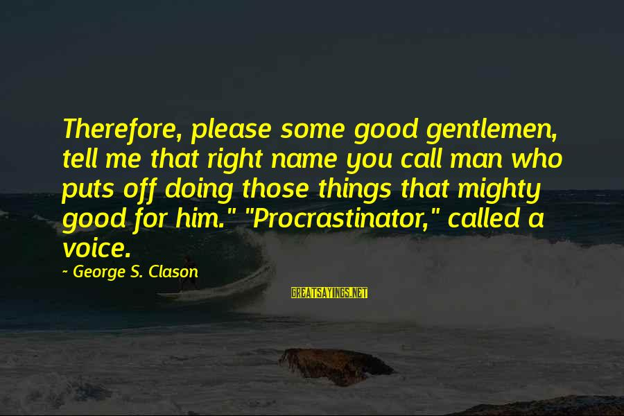 Gentlemen's Sayings By George S. Clason: Therefore, please some good gentlemen, tell me that right name you call man who puts