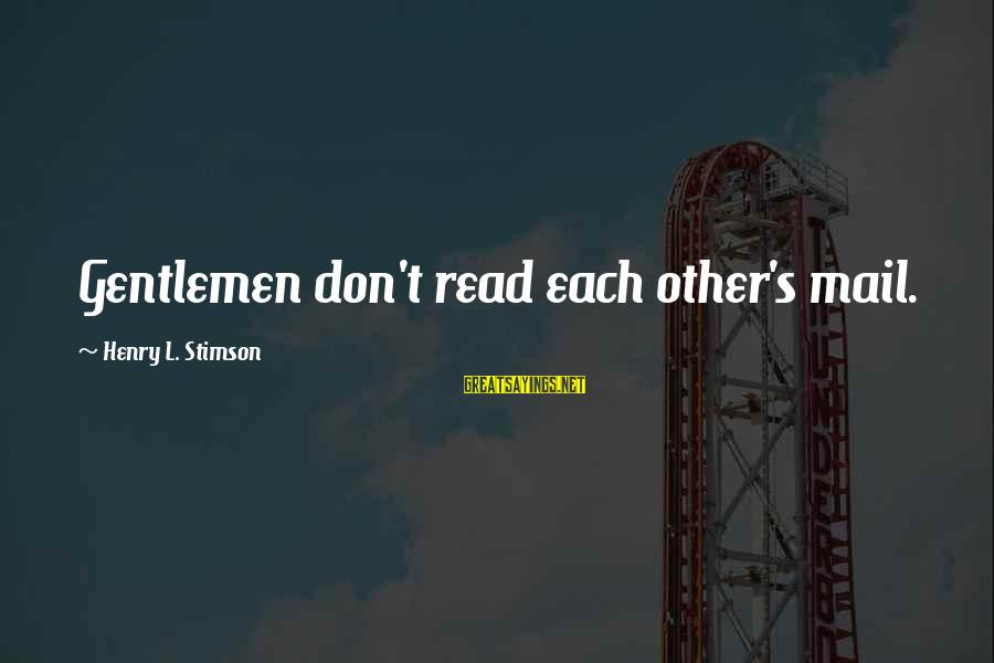 Gentlemen's Sayings By Henry L. Stimson: Gentlemen don't read each other's mail.