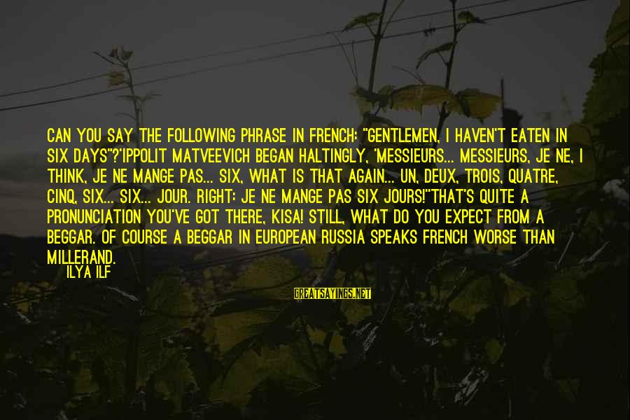 """Gentlemen's Sayings By Ilya Ilf: Can you say the following phrase in French: """"Gentlemen, I haven't eaten in six days""""?'Ippolit"""