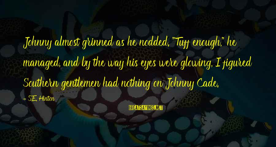 """Gentlemen's Sayings By S.E. Hinton: Johnny almost grinned as he nodded. """"Tuff enough,"""" he managed, and by the way his"""