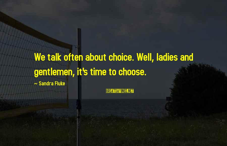 Gentlemen's Sayings By Sandra Fluke: We talk often about choice. Well, ladies and gentlemen, it's time to choose.