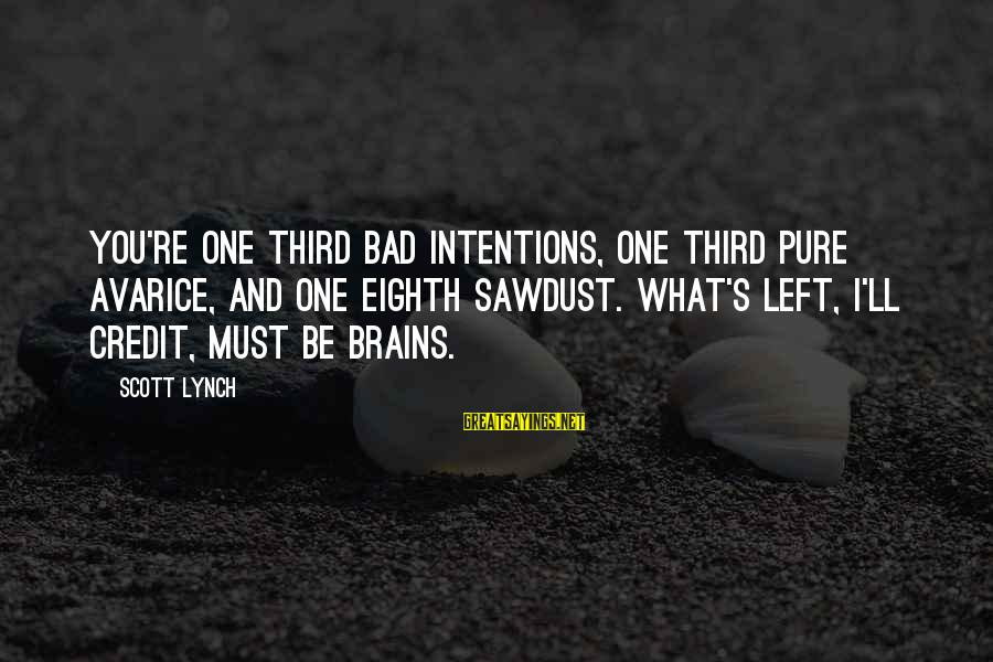 Gentlemen's Sayings By Scott Lynch: You're one third bad intentions, one third pure avarice, and one eighth sawdust. What's left,