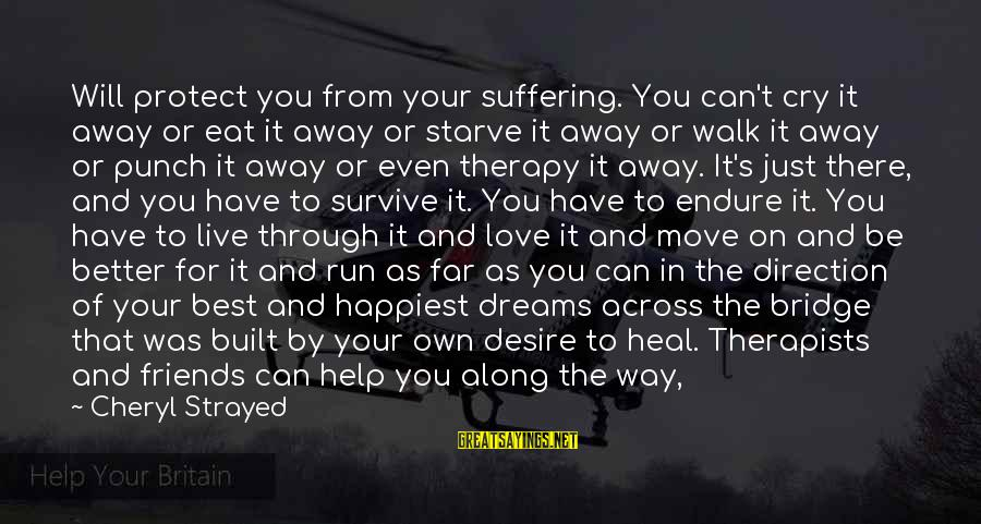 Genuine Help Sayings By Cheryl Strayed: Will protect you from your suffering. You can't cry it away or eat it away