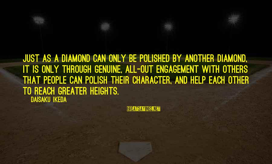 Genuine Help Sayings By Daisaku Ikeda: Just as a diamond can only be polished by another diamond, it is only through