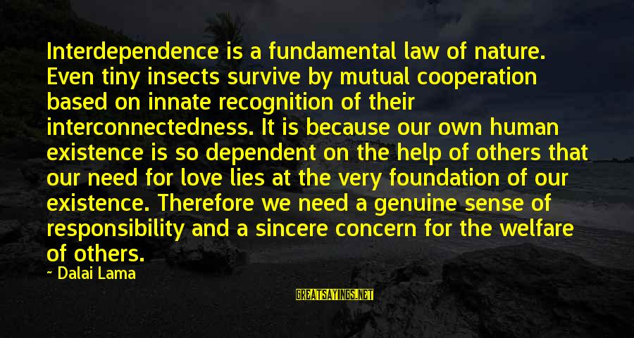 Genuine Help Sayings By Dalai Lama: Interdependence is a fundamental law of nature. Even tiny insects survive by mutual cooperation based