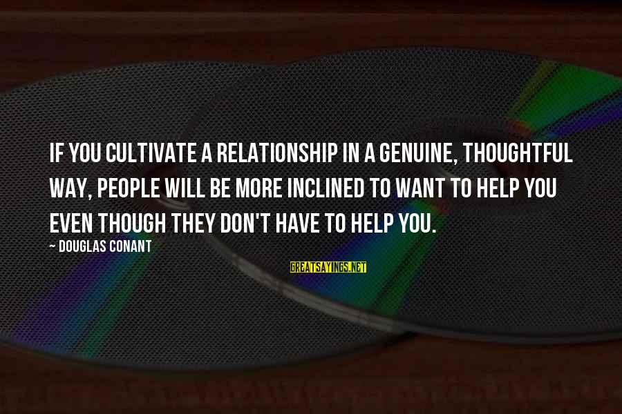 Genuine Help Sayings By Douglas Conant: If you cultivate a relationship in a genuine, thoughtful way, people will be more inclined